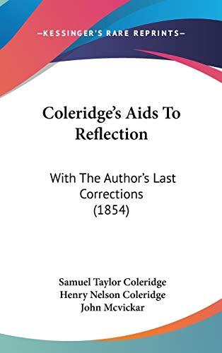 Coleridge's Aids To Reflection: With The Author's Last Corrections (1854) (1104109093) by Coleridge, Samuel Taylor
