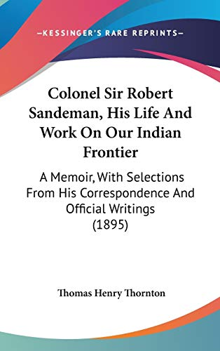 9781104110345: Colonel Sir Robert Sandeman, His Life And Work On Our Indian Frontier: A Memoir, With Selections From His Correspondence And Official Writings (1895)