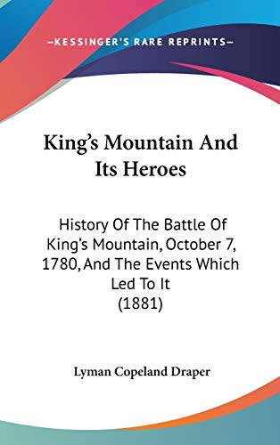 9781104112196: King's Mountain And Its Heroes: History Of The Battle Of King's Mountain, October 7, 1780, And The Events Which Led To It (1881)