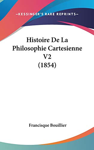 9781104112301: Histoire De La Philosophie Cartesienne V2 (1854) (French Edition)