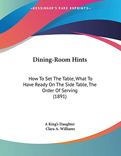 9781104117948: Dining-Room Hints: How To Set The Table, What To Have Ready On The Side Table, The Order Of Serving (1891)