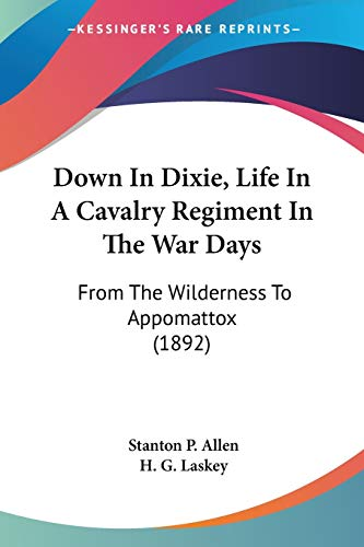 9781104119010: Down In Dixie, Life In A Cavalry Regiment In The War Days: From The Wilderness To Appomattox (1892)