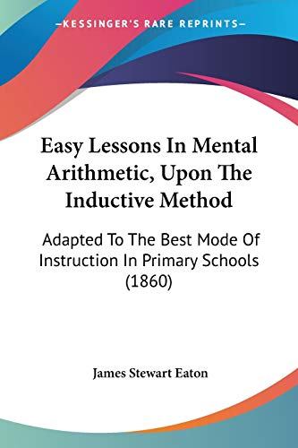 9781104120252: Easy Lessons In Mental Arithmetic, Upon The Inductive Method: Adapted To The Best Mode Of Instruction In Primary Schools (1860)