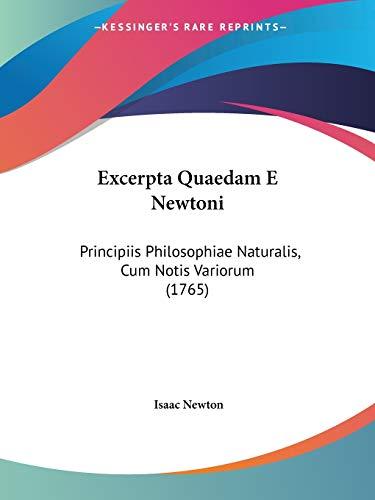 Excerpta Quaedam E Newtoni: Principiis Philosophiae Naturalis, Cum Notis Variorum (1765) (9781104125301) by Isaac Newton