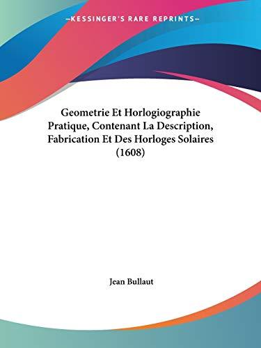 9781104130442: Geometrie Et Horlogiographie Pratique, Contenant La Description, Fabrication Et Des Horloges Solaires (1608)