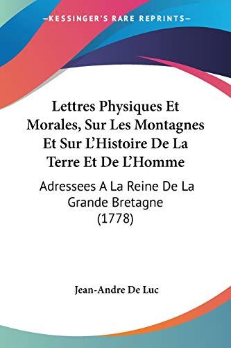 9781104141738: Lettres Physiques Et Morales, Sur Les Montagnes Et Sur L'Histoire De La Terre Et De L'Homme: Adressees A La Reine De La Grande Bretagne (1778)