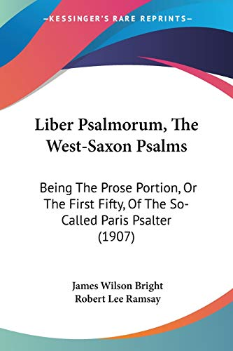 9781104142148: Liber Psalmorum, The West-Saxon Psalms: Being The Prose Portion, Or The First Fifty, Of The So-Called Paris Psalter (1907)