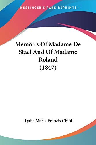 Memoirs Of Madame De Stael And Of Madame Roland (1847) (1104145545) by Lydia Maria Francis Child