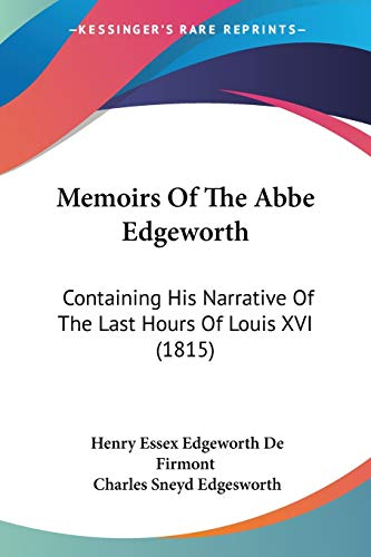 9781104145859: Memoirs Of The Abbe Edgeworth: Containing His Narrative Of The Last Hours Of Louis XVI (1815)