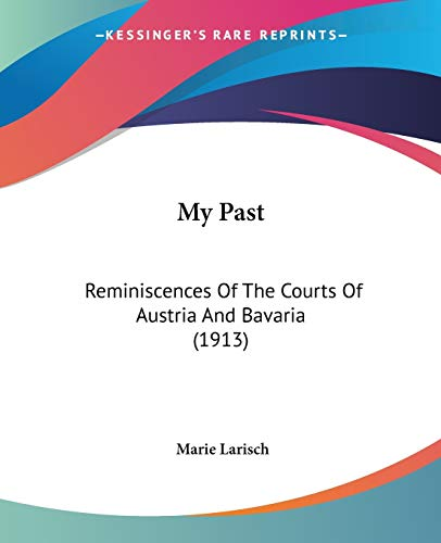 9781104146696: My Past: Reminiscences Of The Courts Of Austria And Bavaria (1913)