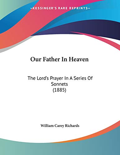 9781104148942: Our Father In Heaven: The Lord's Prayer In A Series Of Sonnets (1885)