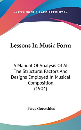 9781104153984: Lessons In Music Form: A Manual Of Analysis Of All The Structural Factors And Designs Employed In Musical Composition (1904)