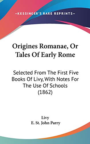 Origines Romanae, Or Tales Of Early Rome: Selected From The First Five Books Of Livy, With Notes For The Use Of Schools (1862) (1104154048) by Livy