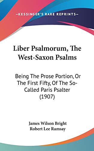 9781104154837: Liber Psalmorum, The West-Saxon Psalms: Being The Prose Portion, Or The First Fifty, Of The So-Called Paris Psalter (1907)