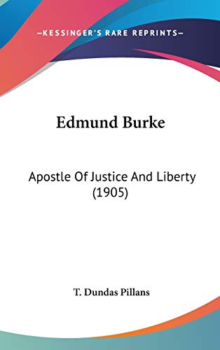9781104157326: Edmund Burke: Apostle Of Justice And Liberty (1905)