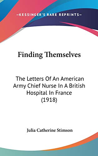 9781104160326: Finding Themselves: The Letters Of An American Army Chief Nurse In A British Hospital In France (1918)