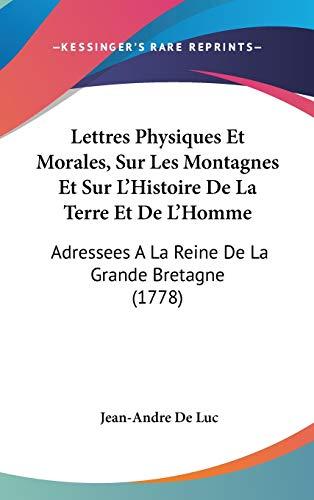 9781104161040: Lettres Physiques Et Morales, Sur Les Montagnes Et Sur L'Histoire De La Terre Et De L'Homme: Adressees A La Reine De La Grande Bretagne (1778)