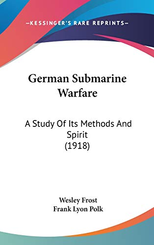 9781104162689: German Submarine Warfare: A Study Of Its Methods And Spirit (1918)