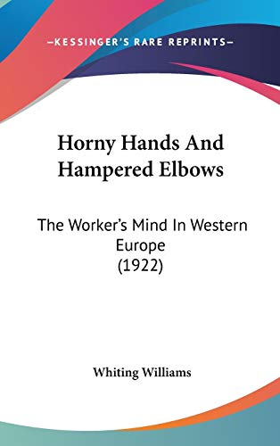 9781104164959: Horny Hands And Hampered Elbows: The Worker's Mind In Western Europe (1922)