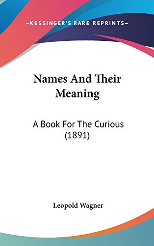 9781104165550: Names And Their Meaning: A Book For The Curious (1891)