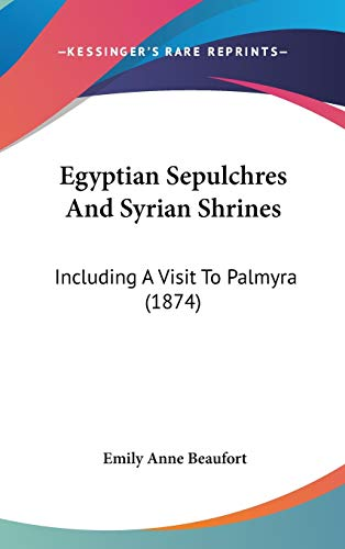 9781104172169: Egyptian Sepulchres And Syrian Shrines: Including A Visit To Palmyra (1874)