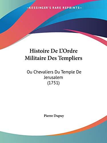 9781104176457: Histoire De L'Ordre Militaire Des Templiers: Ou Chevaliers Du Temple De Jerusalem (1751)