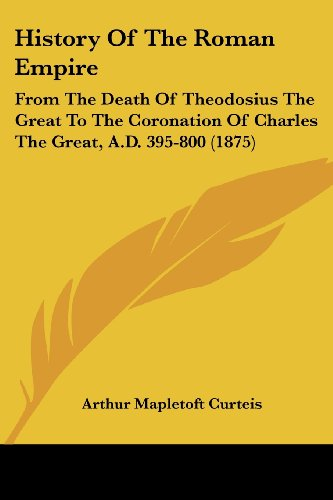 9781104179694: History of the Roman Empire: From the Death of Theodosius the Great to the Coronation of Charles the Great, A.D. 395-800 (1875)