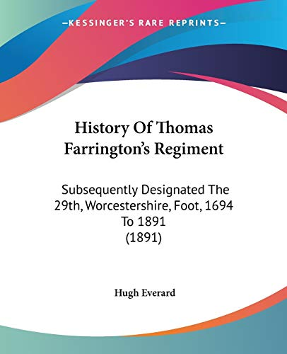 9781104180034: History Of Thomas Farrington's Regiment: Subsequently Designated The 29th, Worcestershire, Foot, 1694 To 1891 (1891)