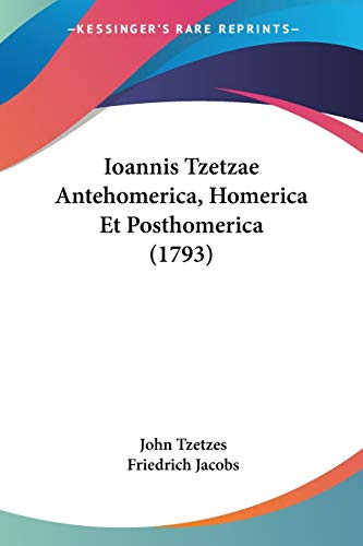 9781104183257: Ioannis Tzetzae Antehomerica, Homerica Et Posthomerica (1793)