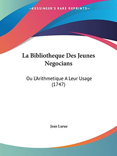 9781104183875: La Bibliotheque Des Jeunes Negocians: Ou L'Arithmetique A Leur Usage (1747) (French Edition)