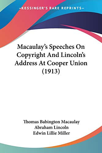 Macaulay's Speeches On Copyright And Lincoln's Address At Cooper Union (1913) (9781104187446) by Thomas Babington Macaulay; Abraham Lincoln