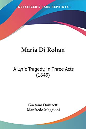 9781104188306: Maria Di Rohan: A Lyric Tragedy, in Three Acts (1849)