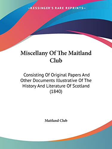 9781104194581: Miscellany Of The Maitland Club: Consisting Of Original Papers And Other Documents Illustrative Of The History And Literature Of Scotland (1840)