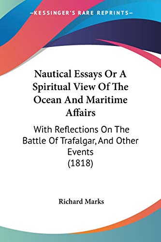 9781104196325: Nautical Essays Or A Spiritual View Of The Ocean And Maritime Affairs: With Reflections On The Battle Of Trafalgar, And Other Events (1818)
