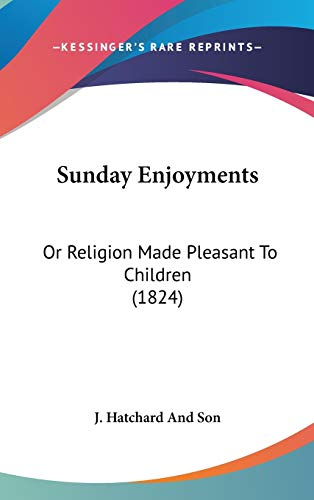 9781104201449: Sunday Enjoyments: Or Religion Made Pleasant To Children (1824)