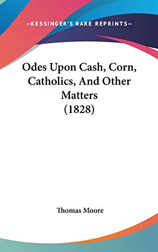 9781104203832: Odes Upon Cash, Corn, Catholics, And Other Matters (1828)