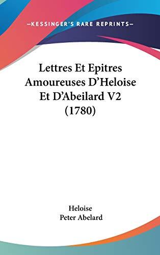 Lettres Et Epitres Amoureuses D'Heloise Et D'Abeilard V2 (1780) (French Edition) (1104207923) by Heloise; Peter Abelard