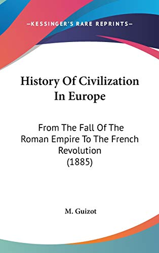 9781104209124: History Of Civilization In Europe: From The Fall Of The Roman Empire To The French Revolution (1885)