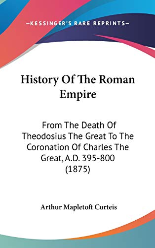 9781104210496: History Of The Roman Empire: From The Death Of Theodosius The Great To The Coronation Of Charles The Great, A.D. 395-800 (1875)