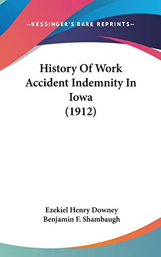 9781104213381: History Of Work Accident Indemnity In Iowa (1912)