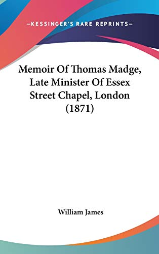 9781104213404: Memoir Of Thomas Madge, Late Minister Of Essex Street Chapel, London (1871)