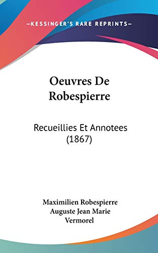 9781104213794: Oeuvres De Robespierre: Recueillies Et Annotees (1867) (French Edition)