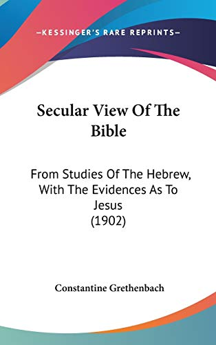 9781104213909: Secular View Of The Bible: From Studies Of The Hebrew, With The Evidences As To Jesus (1902)