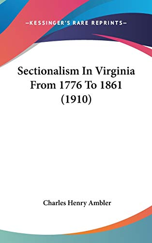 9781104215682: Sectionalism In Virginia From 1776 To 1861 (1910)