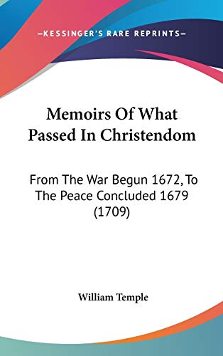 9781104219307: Memoirs Of What Passed In Christendom: From The War Begun 1672, To The Peace Concluded 1679 (1709)
