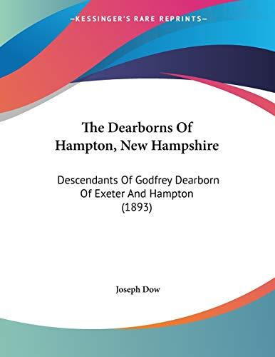 9781104234928: The Dearborns Of Hampton, New Hampshire: Descendants Of Godfrey Dearborn Of Exeter And Hampton (1893)
