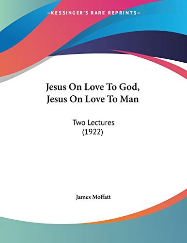 9781104235918: Jesus On Love To God, Jesus On Love To Man: Two Lectures (1922)