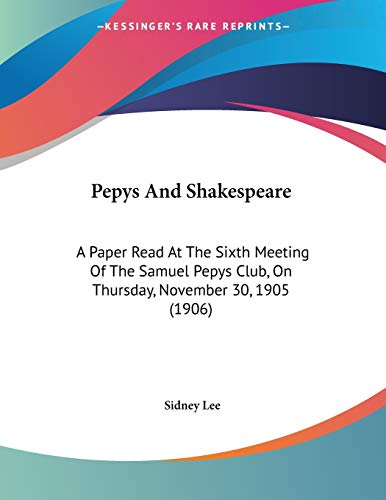 9781104236755: Pepys And Shakespeare: A Paper Read At The Sixth Meeting Of The Samuel Pepys Club, On Thursday, November 30, 1905 (1906)