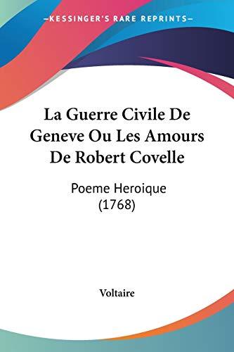 9781104240622: La Guerre Civile De Geneve Ou Les Amours De Robert Covelle: Poeme Heroique (1768) (French Edition)