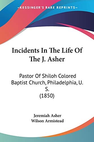 9781104240806: Incidents in the Life of the J. Asher: Pastor of Shiloh Colored Baptist Church, Philadelphia, U. S. (1850)